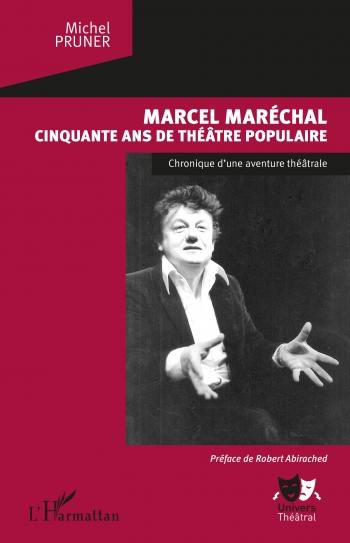Marcel Maréchal, Cinquante ans de théātre populaire